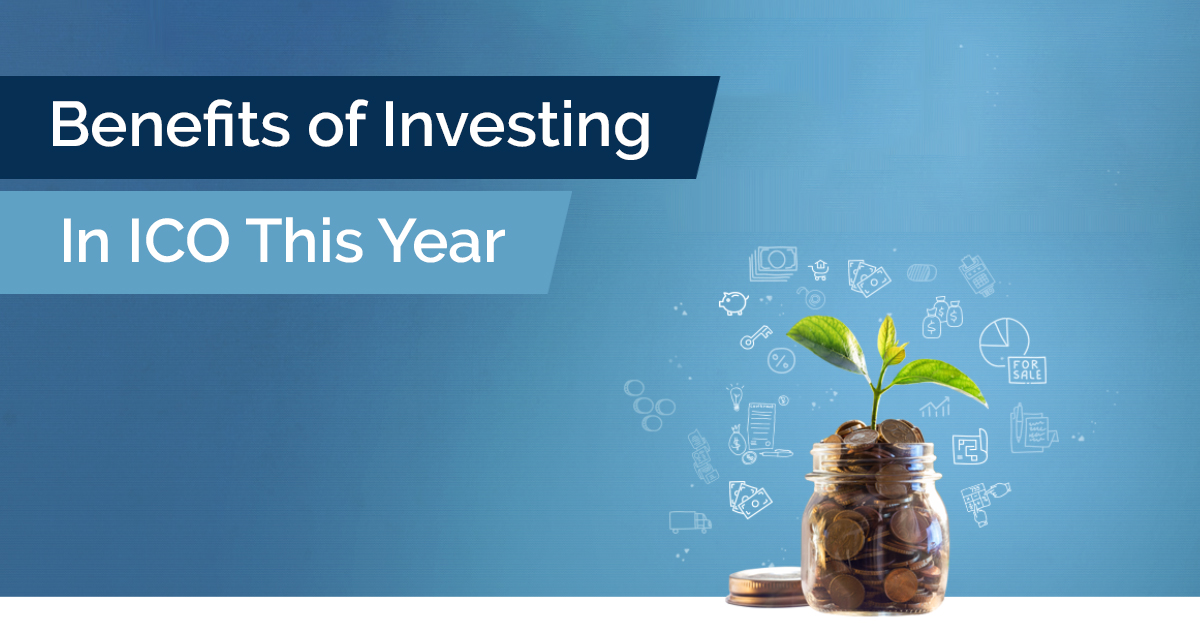 Benefits of Investing In ICO This Year