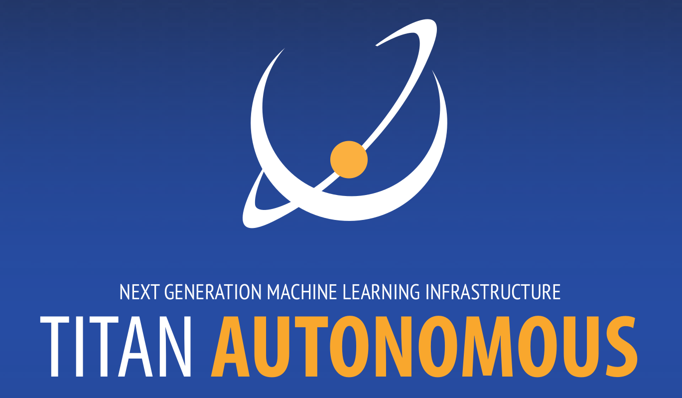 Titan Autonomous: Building Next Generation Infrastructure for Machine Learning Applications